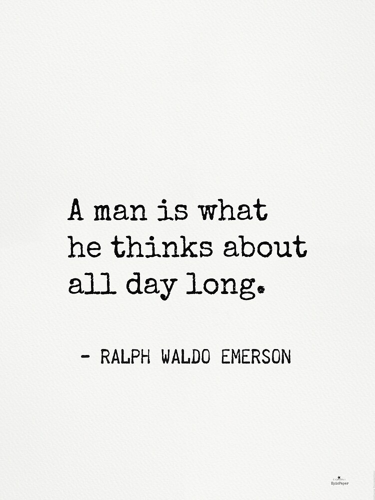 a man is what he thinks about all day long-1