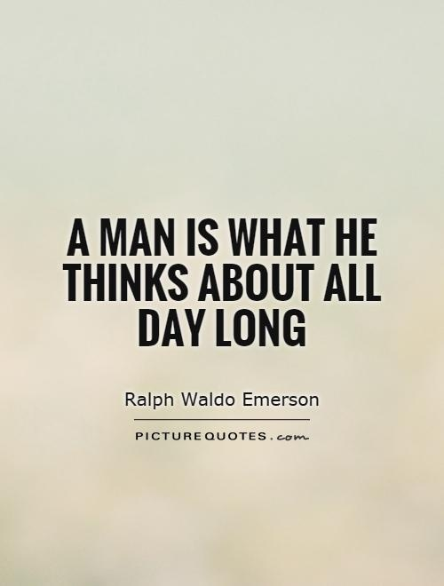 a man is what he thinks about all day long-2