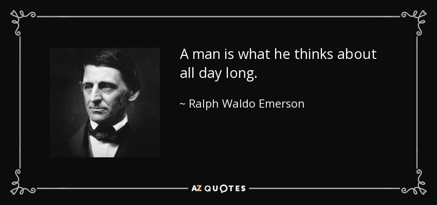 a man is what he thinks about all day long-3