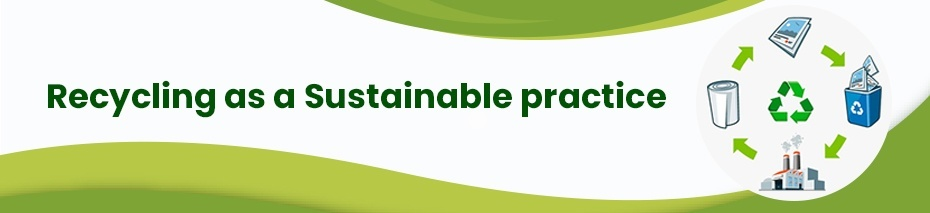 explain how recycling practices can lead to environmental sustainability.-4