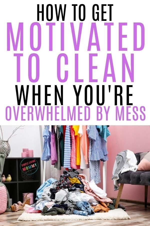how to get motivated to clean when overwhelmed by mess-2