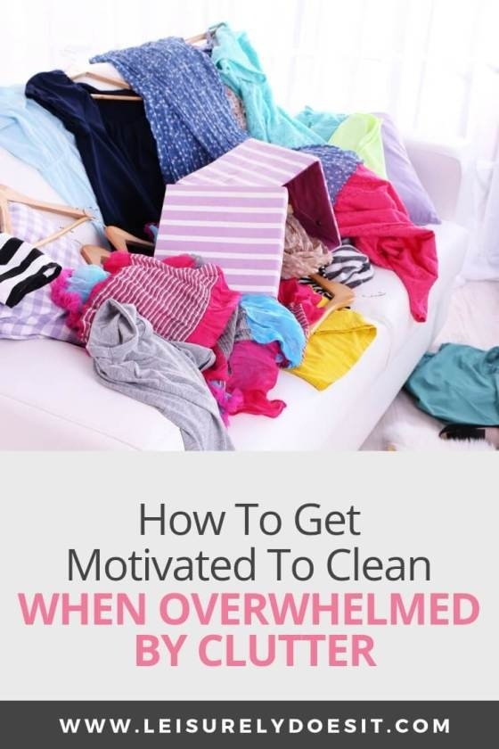 how to get motivated to clean when overwhelmed by mess-3