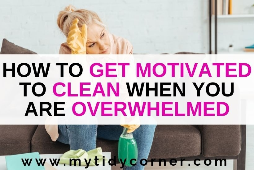how to get motivated to clean when overwhelmed by mess-4
