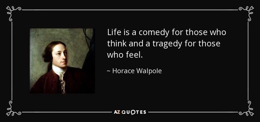 life is a tragedy for those who feel and a comedy for those who think-2