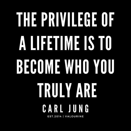 the privilege of a lifetime is to become who you truly are-1