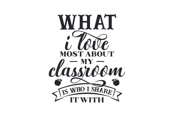 what i love most about my classroom is who i share it with-1