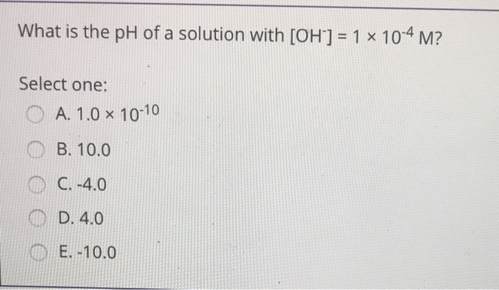 what is the ph of a solution with [oh-] = 1 × 10-4 m?-3