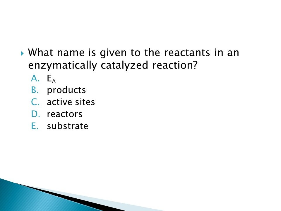what name is given to the reactants in an enzymatically catalyzed reaction-3