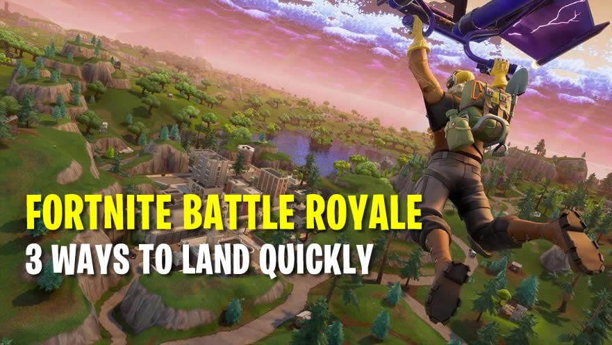 how to land quickly in fortnite-1