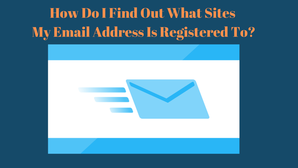 how do i find out what sites my email address registered to-1