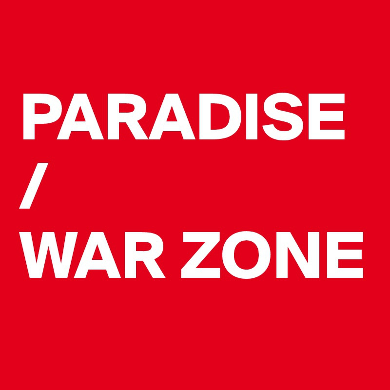 paradise and war zone-6
